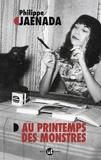 Philippe Jaenada - Au printemps des monstres.