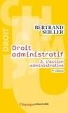 Bertrand Seiller - Droit administratif - Tome 2, L'action administrative.