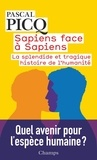 Pascal Picq - Sapiens face à Sapiens - La splendide et tragique histoire de l'humanité.