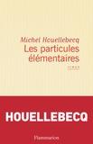 Les particules élémentaires / Michel Houellebecq   Houellebecq, Michel (1956-....)
