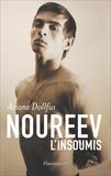 Noureev, l'insoumis : biographie / Ariane Dollfus | Dollfus, Ariane (1966-....)