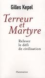 Gilles Kepel - Terreur et martyre - Relever le défi de civilisation.