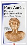 Marc Aurèle - Pensées pour moi-même - Suivi du Manuel d'Epictète.