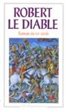 Alexandre Micha - Robert le Diable - Roman du XIIe siècle.