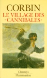 Le Village des cannibales / Alain Corbin | Corbin, Alain (1936-....)