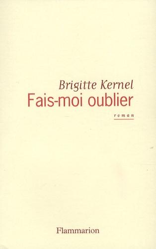 Fais-moi oublier / Brigitte Kernel | Kernel, Brigitte (1959-....). Auteur