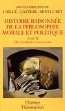 Alain Caillé et Christian Lazzeri - Histoire raisonnée de la philosophie morale et politique - Tome 2, Des Lumières à nos jours.