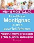 Michel Montignac - La méthode Montignac illustrée pour les femmes.