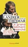 Augustin Landier et David Thesmar - Le Grand Méchant Marché - Décryptage d'un fantasme français.