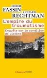 Didier Fassin et Richard Rechtman - L'empire du traumatisme - Enquête sur la condition de victime.