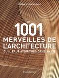 Mark Irving - Les 1001 merveilles de l'architecture qu'il faut avoir vues dans sa vie.
