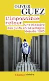 Olivier Guez - L'impossible retour - Une histoire des juifs en Allemagne depuis 1945.