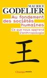 Maurice Godelier - Au fondement des sociétés humaines - Ce que nous apprend l'anthropologie.