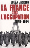 Julian Jackson - La France sous l'occupation 1940-1944.