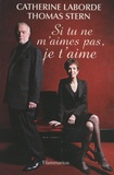 Catherine Laborde et Thomas Stern - Si tu ne m'aimes pas, je t'aime.