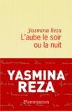 Yasmina Reza - L'aube le soir ou la nuit.