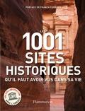Richard Cavendish - Les 1001 sites historiques qu'il faut avoir vus dans sa vie.