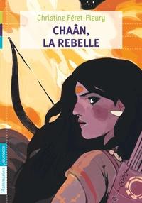 Christine Féret-Fleury - Chaân Tome 1 : Chaân, la rebelle.