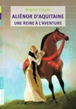 Brigitte Coppin - Aliénor d'Aquitaine, une reine à l'aventure.
