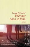 L'Amour sans le faire / Serge Joncour   Joncour, Serge (1961-....)