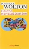 Dominique Wolton - L'autre mondialisation.