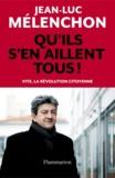 Jean-Luc Mélenchon - Qu'ils s'en aillent tous ! - Vite, la révolution citoyenne.