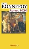 Yves Bonnefoy - Rome, 1630 - L'horizon du premier baroque suivi de Un des siècles du culte des images.