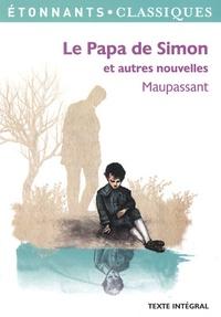 Guy de Maupassant - Le Papa de Simon et autres nouvelles.