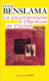 Fethi Benslama - La psychanalyse à l'épreuve de l'Islam.