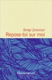 Repose-toi sur moi / Serge Joncour   Joncour, Serge (1961-....)