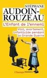 Stéphane Audoin-Rouzeau - L'enfant de l'ennemi - Viol, avortement, infanticide pendant la Grande Guerre.