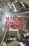 Pierre Pelot et Jean-Marc Ligny - 10 façons de bouleverser le monde.