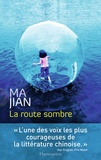 La route sombre / Ma Jian | Ma, Jian (1953-....). Auteur