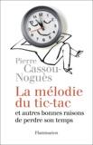 Pierre Cassou-Noguès - La mélodie du tic-tac et autres bonnes raisons de perdre son temps.