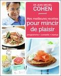 Jean-Michel Cohen - Mes meilleures recettes pour mincir de plaisir.