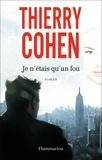 Je n'étais qu'un fou / Thierry Cohen | Cohen, Thierry (1962-....)