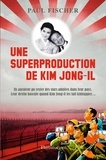 Paul Fischer - Une superproduction de Kim Jong-il.