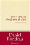 Daniel Rondeau - Vingt ans et plus - Journal 1991-2012.
