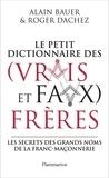Alain Bauer et Roger Dachez - Le petit dictionnaire des (vrais et faux) frères.