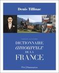 Denis Tillinac - Dictionnaire amoureux de la France - Version illustrée.