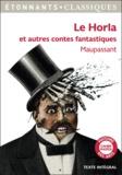 Guy de Maupassant - Le Horla et autres contes fantastiques - Inclus Le Horla ; Un fou ? ; Lui ? ; La peur ; La main d'écorché ; Qui sait ?.