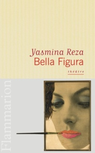 Yasmina Reza - Bella figura.