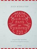 Nick Middleton - Atlas des pays qui n'existent pas - Cinquante Etats improbables, non reconnus et largement méconnus.
