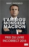Marc Endeweld - L'ambigu Monsieur Macron - Enquête sur un ministre qui dérange.