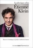 Etienne Klein - La physique selon Etienne Klein - Les tactiques de Chronos ; Il était sept fois la Révolution ; Le facteur temps ne sonne jamais deux fois ; Discours sur l'origine de l'univers ; En cherchant Majorana ; Le pays qu'habitait Albert Einstein.