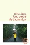 Une partie de badminton : roman / Olivier Adam | Adam, Olivier (1974-....). Auteur