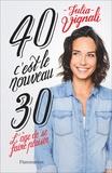 Julia Vignali - 40, c'est le nouveau 30 - L'âge de se faire plaisir.