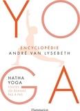 André Van Lysebeth - Encyclopédie Yoga - Hatha Yoga, toutes les âsanas pas à pas.
