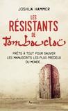 Joshua Hammer - Les Résistants de Tombouctou - Prêts à tout pour sauver les manuscrits les plus précieux du monde....