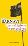 Elie Barnavi - Les religions meurtrières.